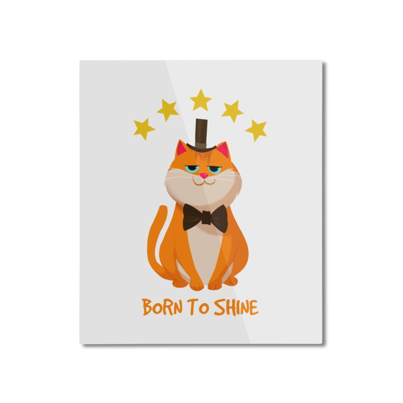 Born To Shine Home Mounted Aluminum Print by Hosico's Artist Shop