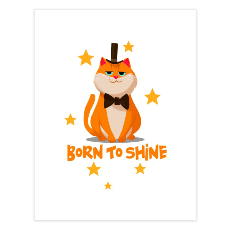 Born To Shine Home Fine Art Print by Hosico's Artist Shop