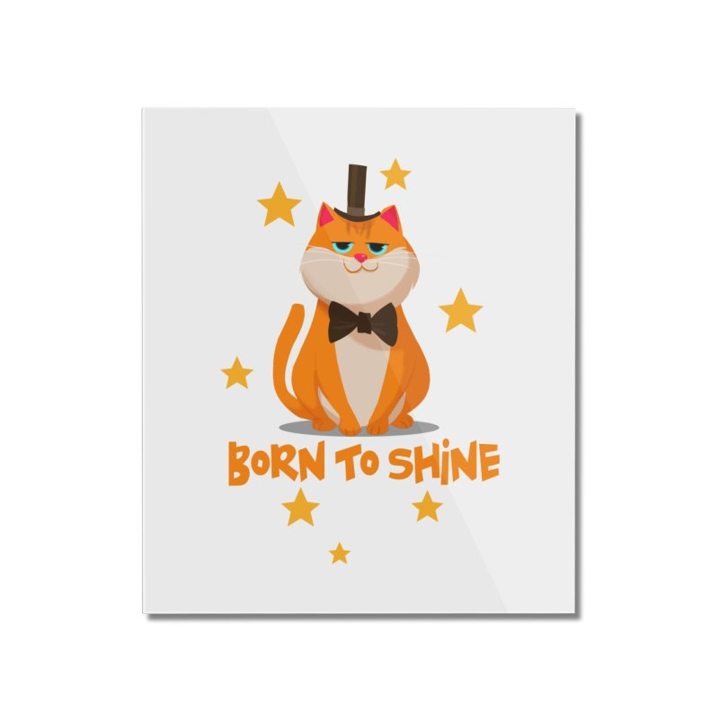 Born To Shine Home Mounted Acrylic Print by Hosico's Artist Shop