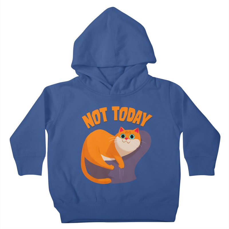 Not Today Kids Toddler Pullover Hoody by Hosico's Artist Shop