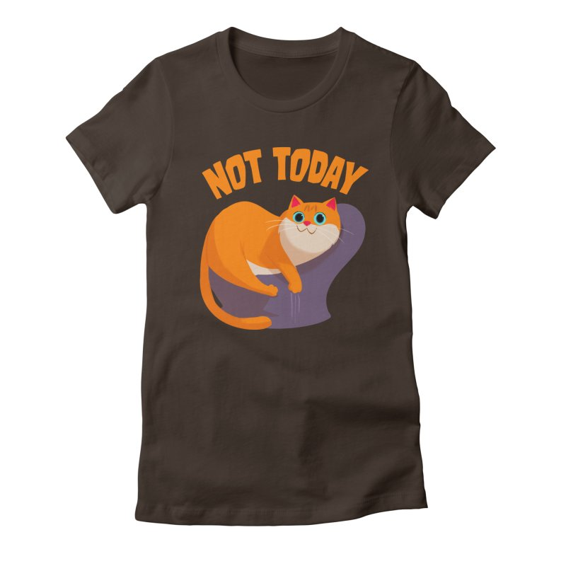 Not Today Women's Fitted T-Shirt by Hosico's Artist Shop