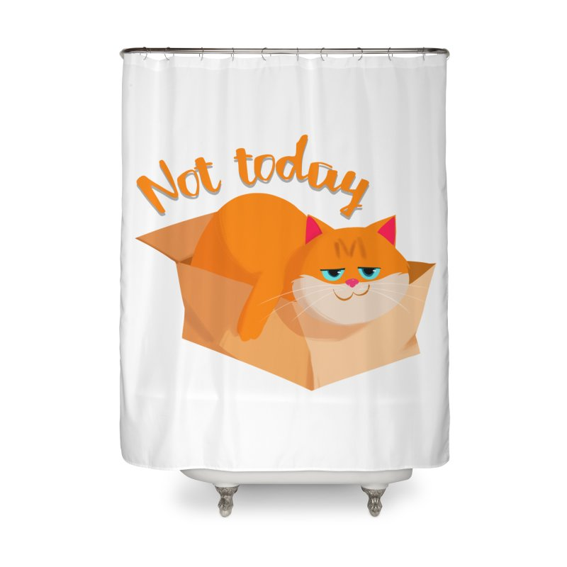 Not Today Home Shower Curtain by Hosico's Artist Shop