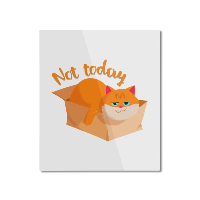 Not Today Home Mounted Aluminum Print by Hosico's Artist Shop