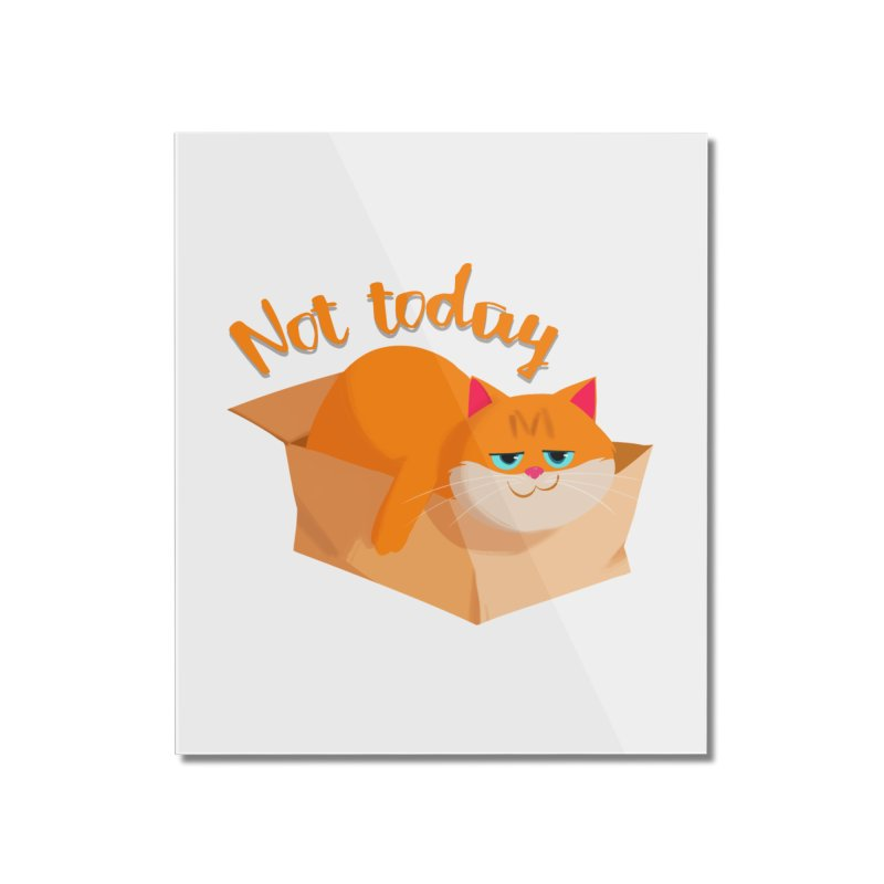 Not Today Home Mounted Acrylic Print by Hosico's Artist Shop