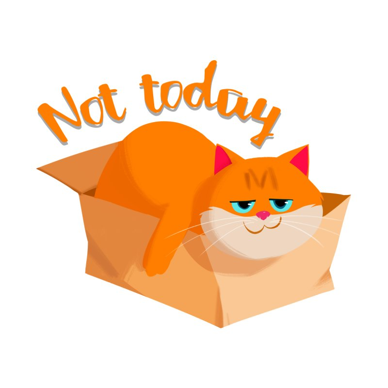 Not Today by Hosico's Artist Shop