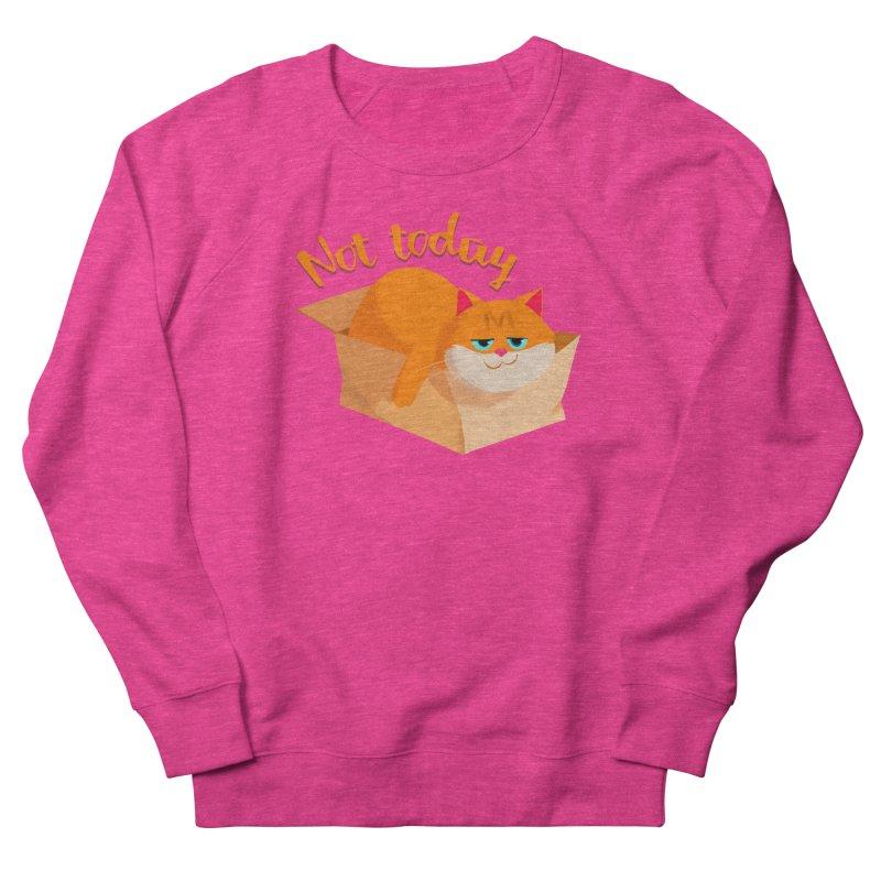 Not Today Women's Sweatshirt by Hosico's Artist Shop
