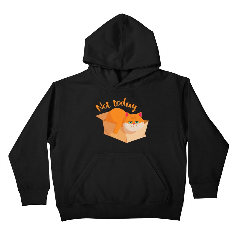 Not Today Kids Pullover Hoody by Hosico's Artist Shop
