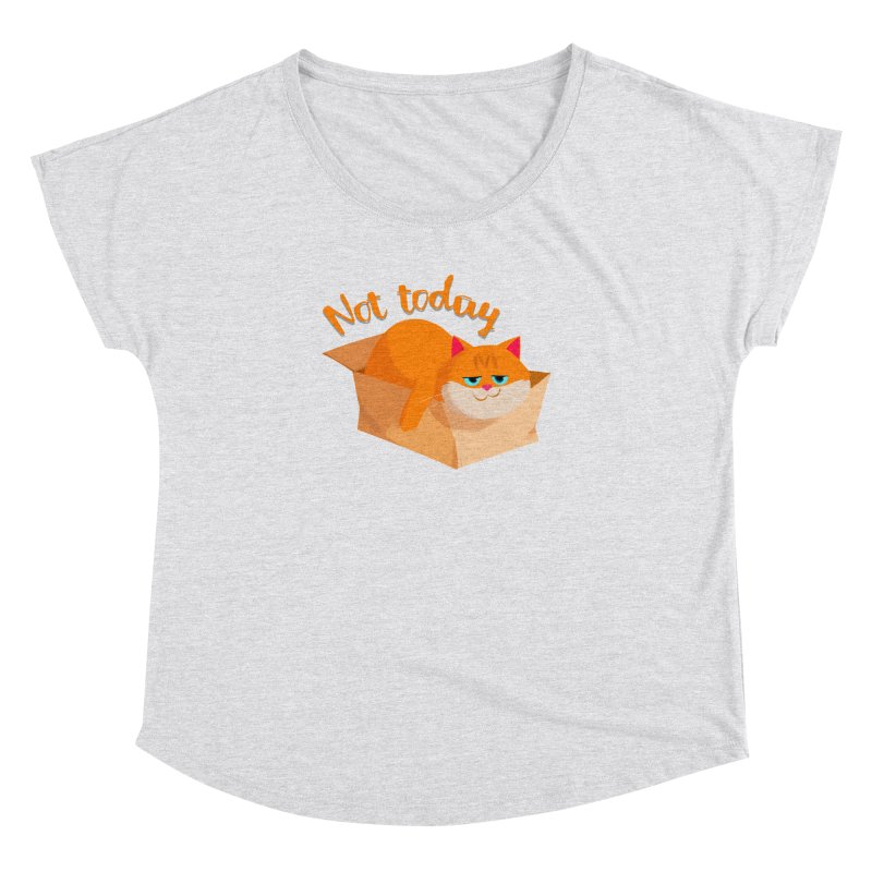 Not Today Women's Dolman by Hosico's Artist Shop