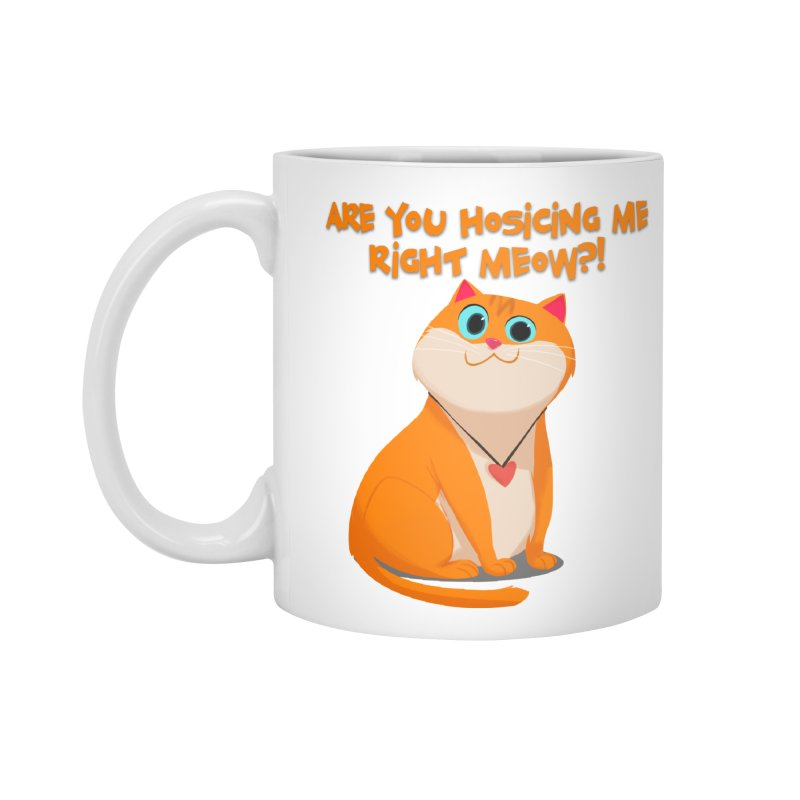 Are you Hosicing me right Meow?! Accessories Mug by Hosico's Artist Shop