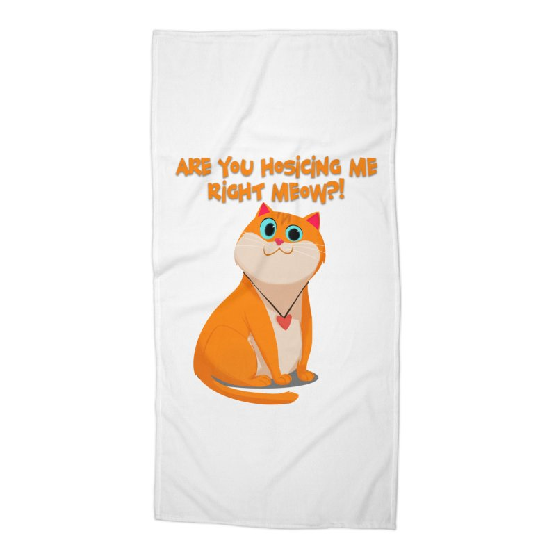 Are you Hosicing me right Meow?! Accessories Beach Towel by Hosico's Artist Shop