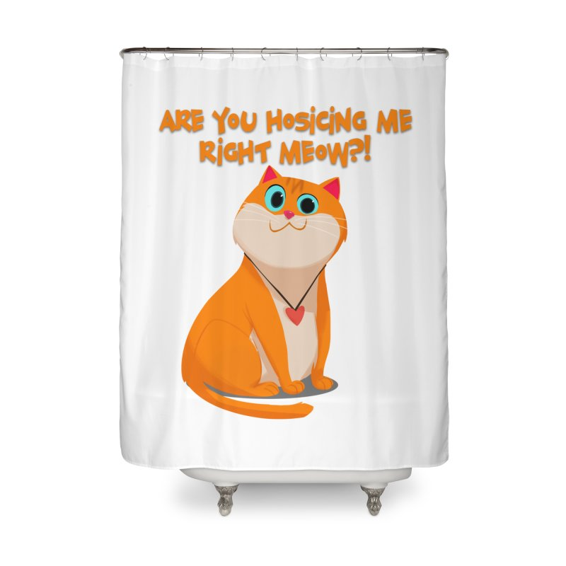 Are you Hosicing me right Meow?! Home Shower Curtain by Hosico's Artist Shop