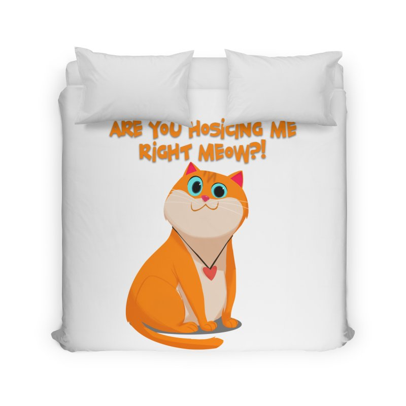 Are you Hosicing me right Meow?! Home Duvet by Hosico's Artist Shop