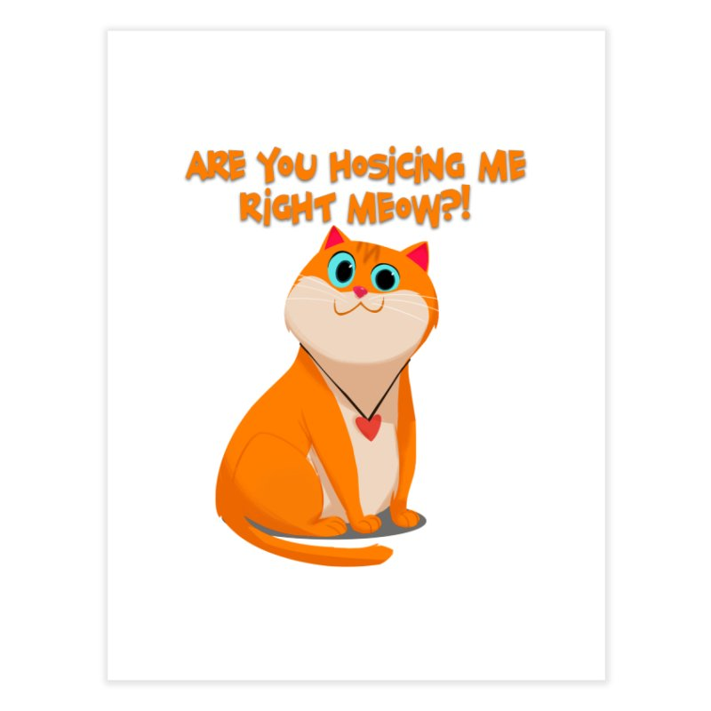 Are you Hosicing me right Meow?! Home Fine Art Print by Hosico's Artist Shop