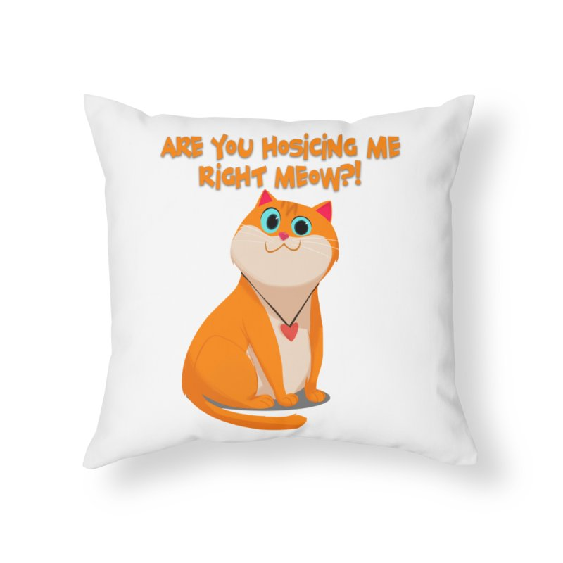Are you Hosicing me right Meow?! Home Throw Pillow by Hosico's Artist Shop