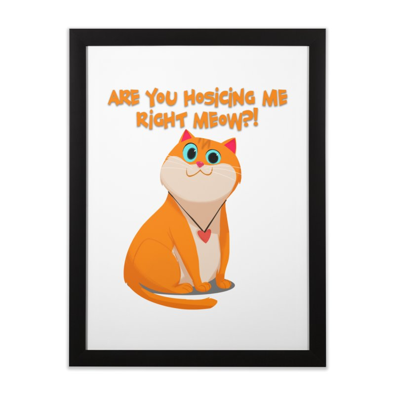 Are you Hosicing me right Meow?! Home Framed Fine Art Print by Hosico's Artist Shop