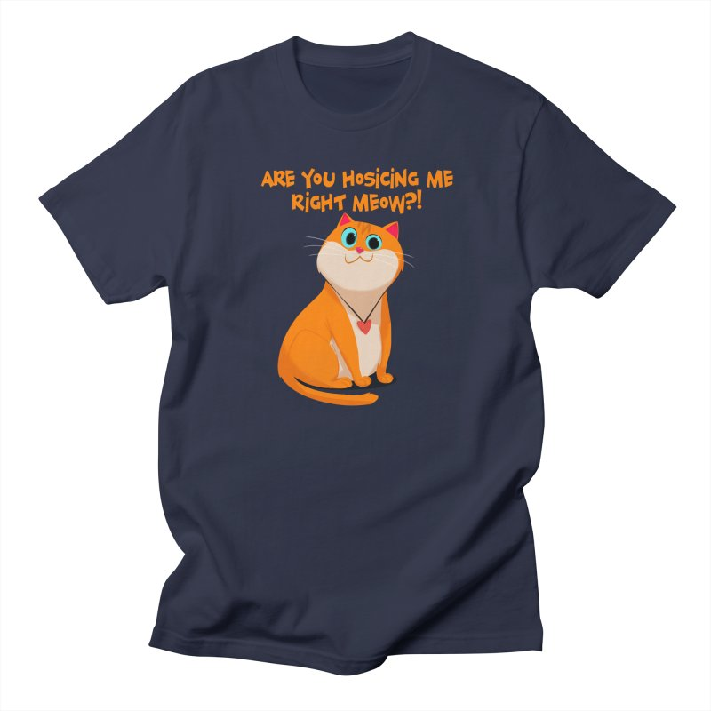 Are you Hosicing me right Meow?! Women's Unisex T-Shirt by Hosico's Artist Shop