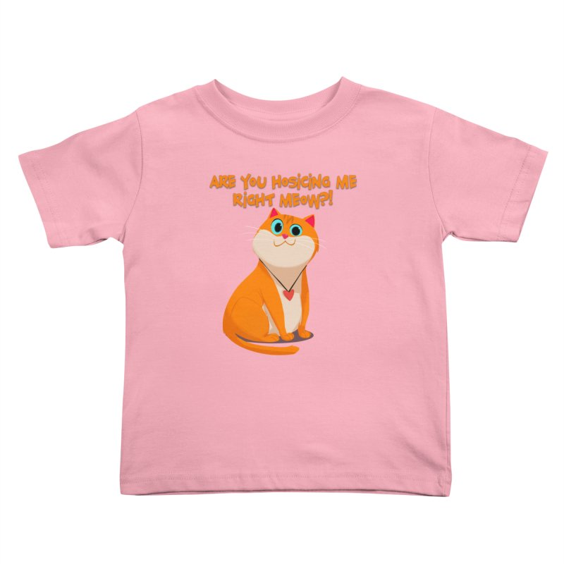 Are you Hosicing me right Meow?! Kids Toddler T-Shirt by Hosico's Artist Shop