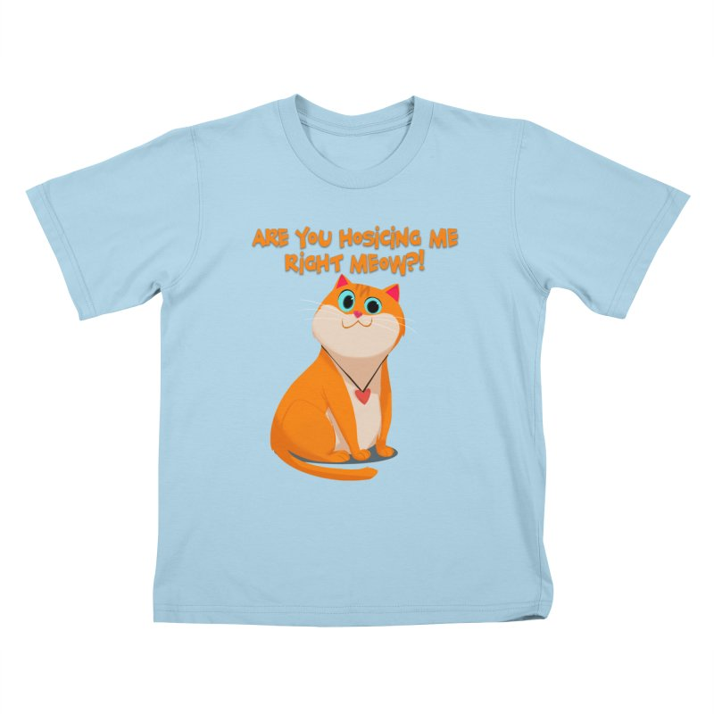 Are you Hosicing me right Meow?! Kids T-shirt by Hosico's Artist Shop