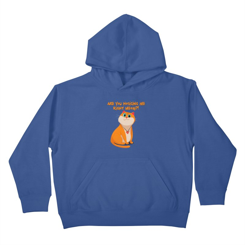 Are you Hosicing me right Meow?! Kids Pullover Hoody by Hosico's Artist Shop