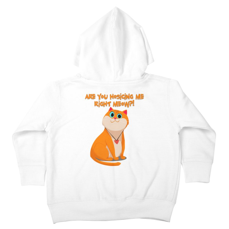 Are you Hosicing me right Meow?! Kids Toddler Zip-Up Hoody by Hosico's Artist Shop