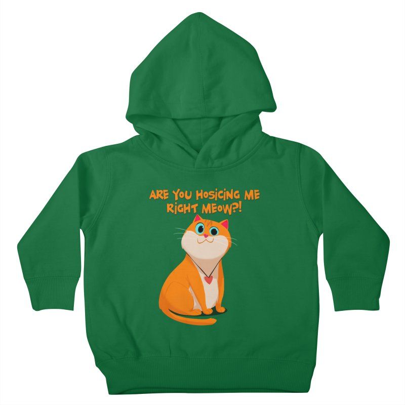 Are you Hosicing me right Meow?! Kids Toddler Pullover Hoody by Hosico's Artist Shop