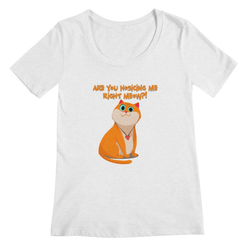 Are you Hosicing me right Meow?! Women's Scoopneck by Hosico's Artist Shop