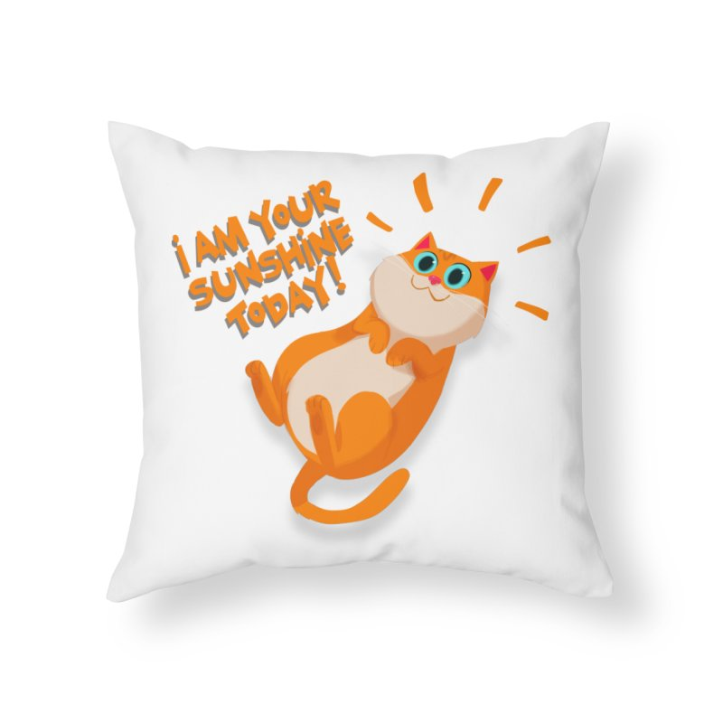 I am your Sunshine Today! Home Throw Pillow by Hosico's Artist Shop