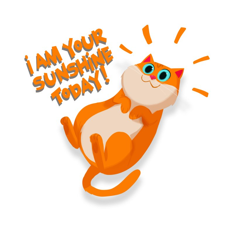 I am your Sunshine Today! by Hosico's Artist Shop
