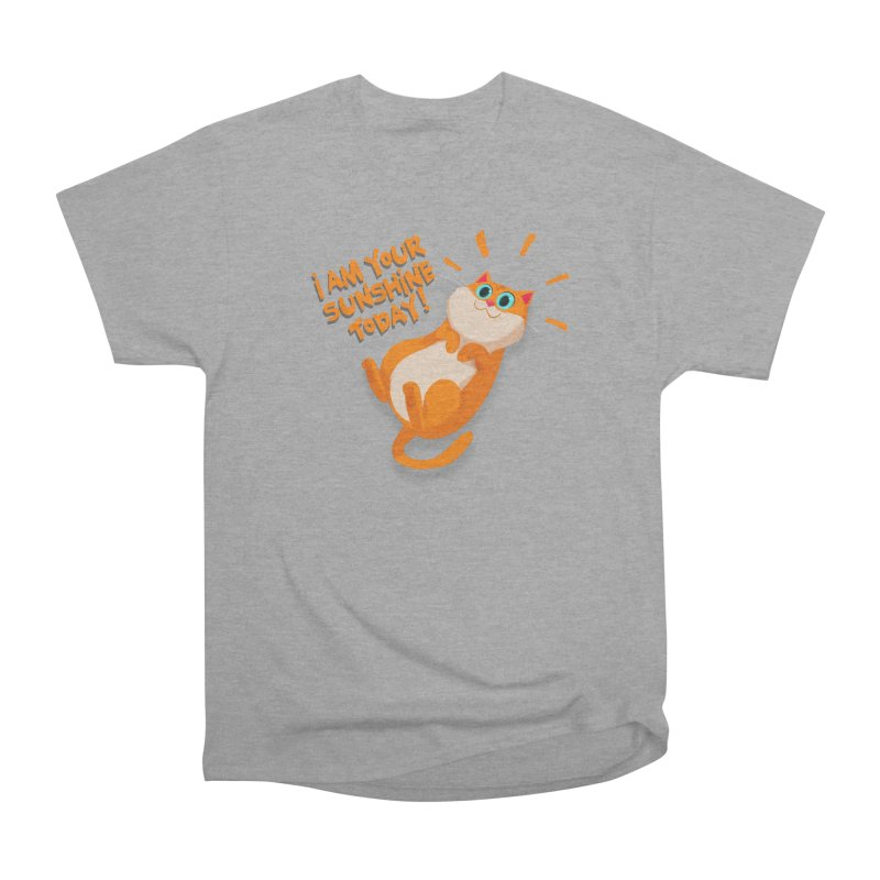 I am your Sunshine Today! Women's Classic Unisex T-Shirt by Hosico's Artist Shop