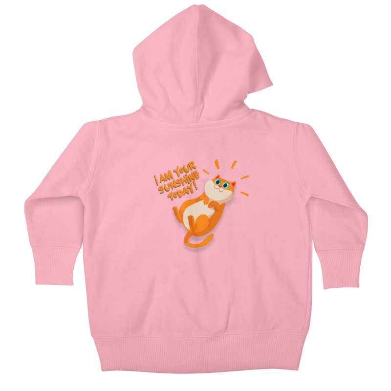 I am your Sunshine Today! Kids Baby Zip-Up Hoody by Hosico's Artist Shop