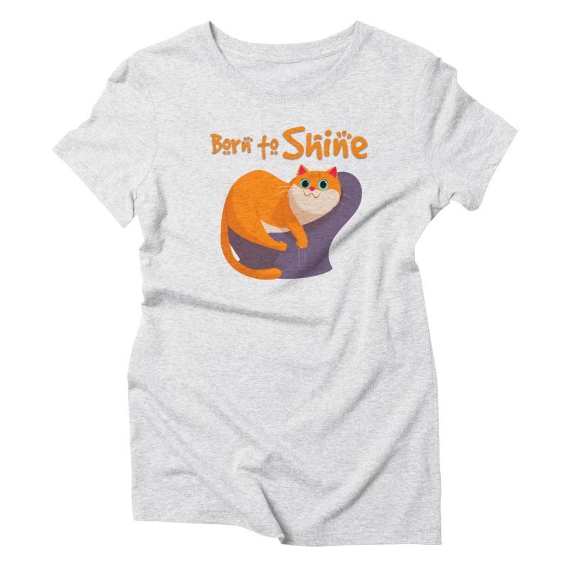 Born To Shine Women's Triblend T-shirt by Hosico's Artist Shop