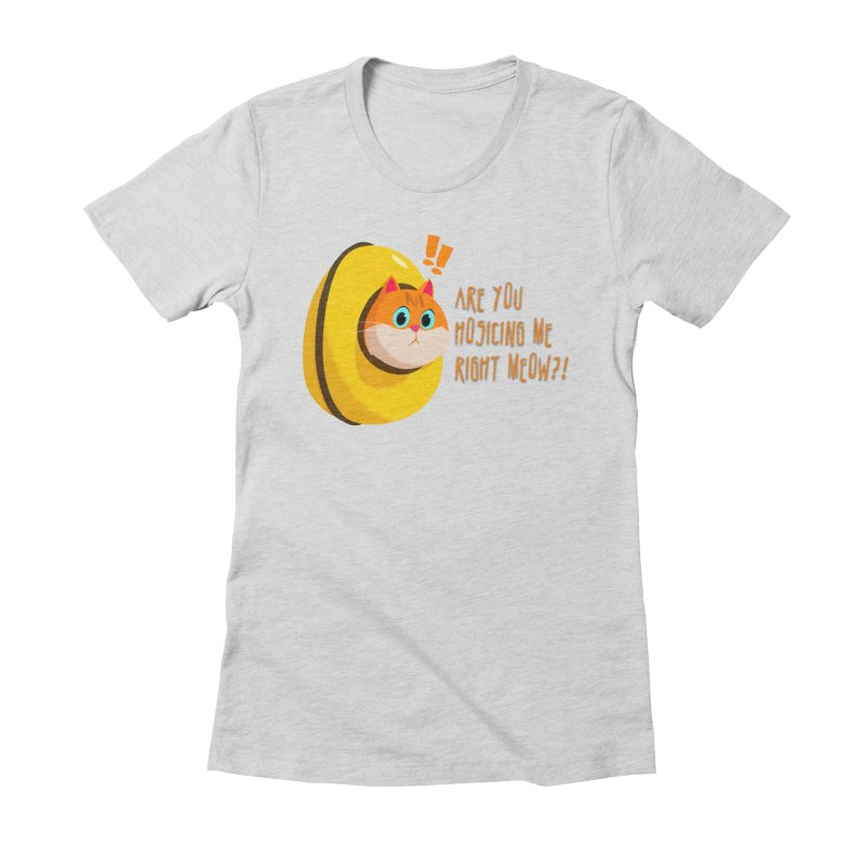 Are you Hosicing me right Meow?! Women's Fitted T-Shirt by Hosico's Shop