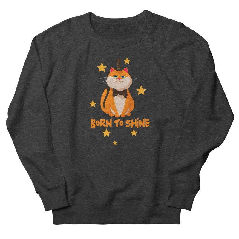 Born To Shine Men's French Terry Sweatshirt by Hosico's Shop