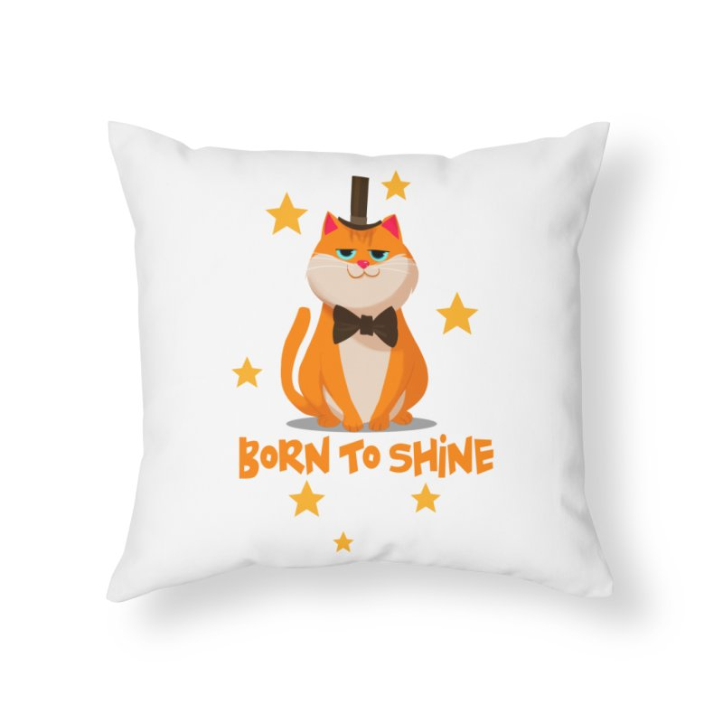 Born To Shine Home Throw Pillow by Hosico's Shop
