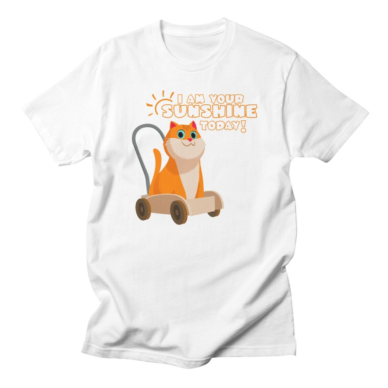I am your Sunshine Today! Women's Regular Unisex T-Shirt by Hosico's Shop
