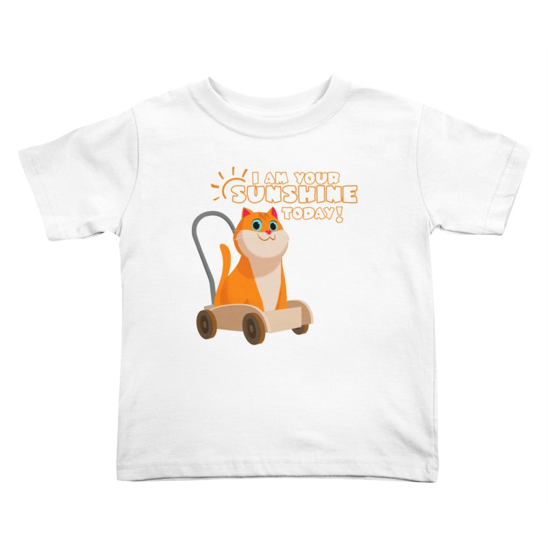 I am your Sunshine Today! Kids Toddler T-Shirt by Hosico's Shop