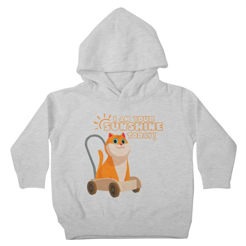 I am your Sunshine Today! Kids Toddler Pullover Hoody by Hosico's Shop