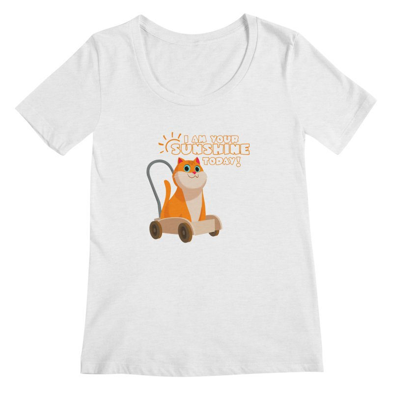 I am your Sunshine Today! Women's Regular Scoop Neck by Hosico's Shop