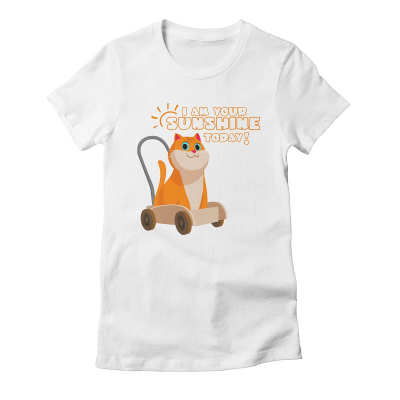 I am your Sunshine Today! Women's Fitted T-Shirt by Hosico's Shop