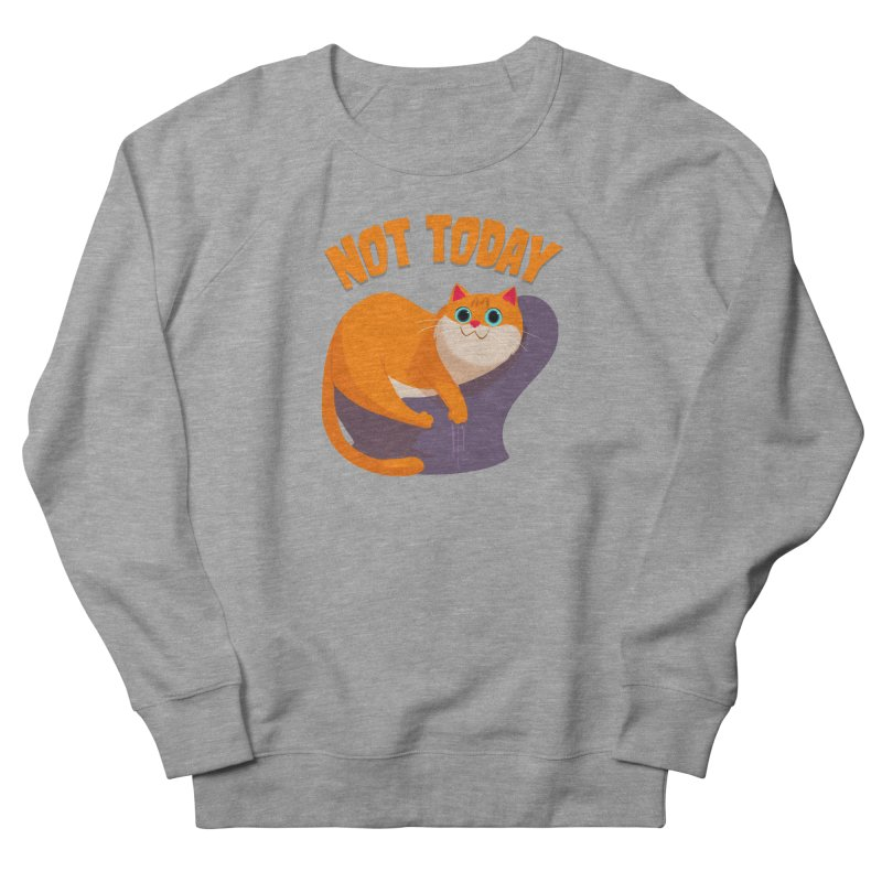 Not Today Men's French Terry Sweatshirt by Hosico's Shop