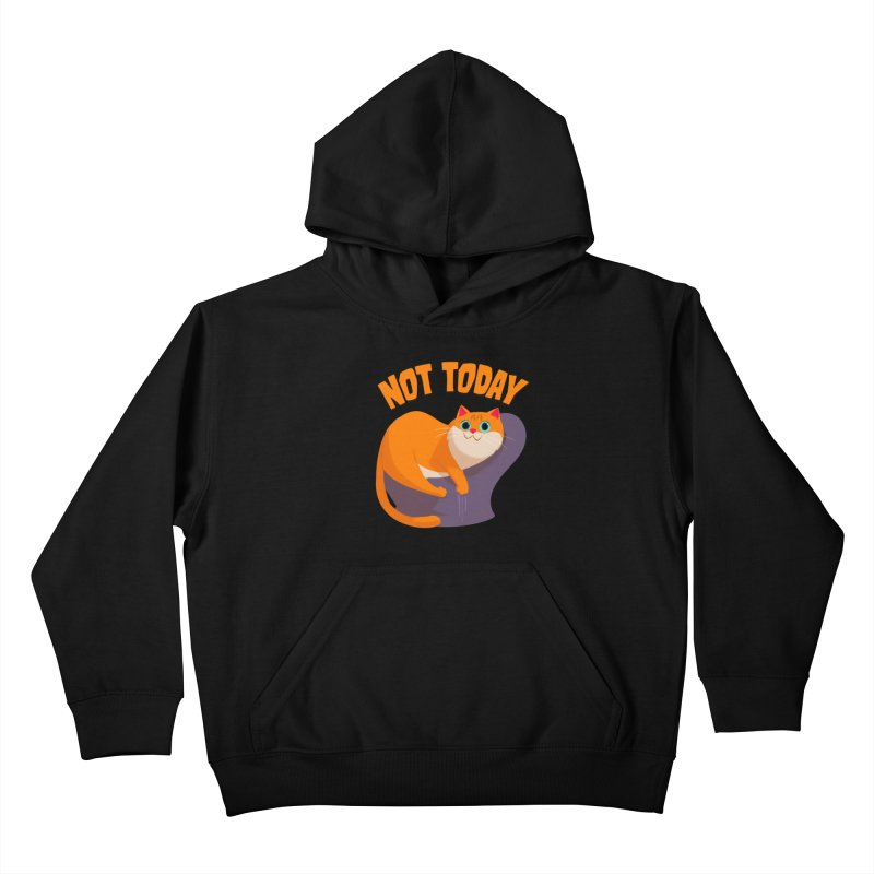Not Today Kids Pullover Hoody by Hosico's Shop