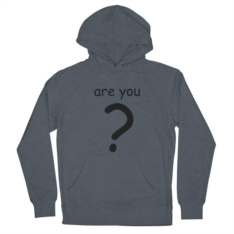 Are you? Women's French Terry Pullover Hoody by hotday's Artist Shop