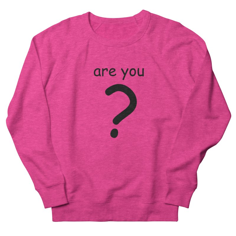 Are you? Women's French Terry Sweatshirt by hotday's Artist Shop