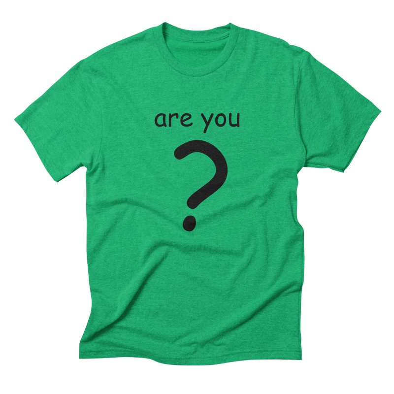 Are you? Men's Triblend T-Shirt by hotday's Artist Shop