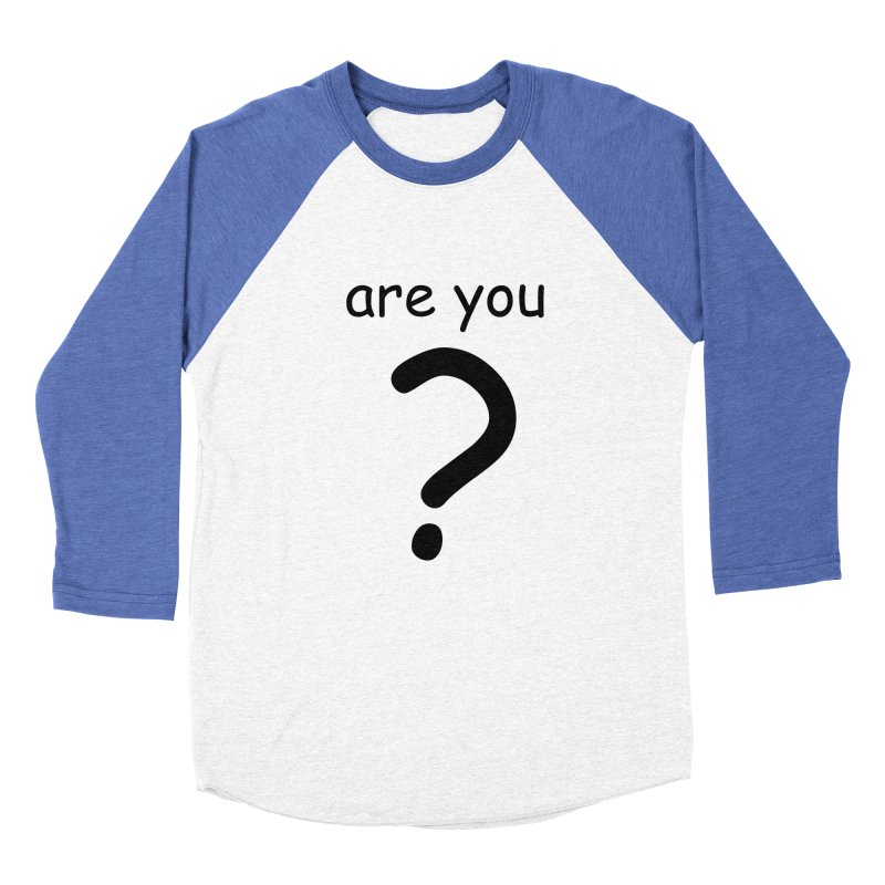 Are you? Women's Baseball Triblend Longsleeve T-Shirt by hotday's Artist Shop
