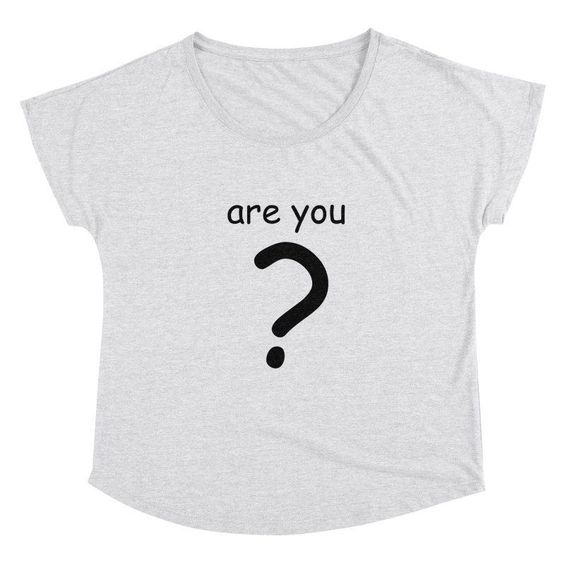 Are you? Women's Dolman Scoop Neck by hotday's Artist Shop