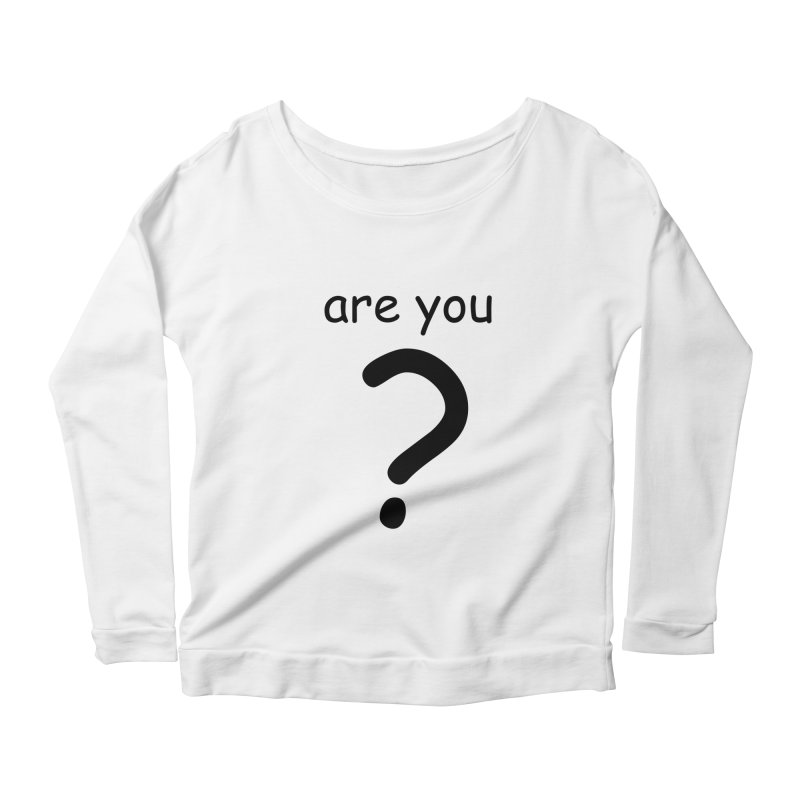 Are you? Women's Scoop Neck Longsleeve T-Shirt by hotday's Artist Shop