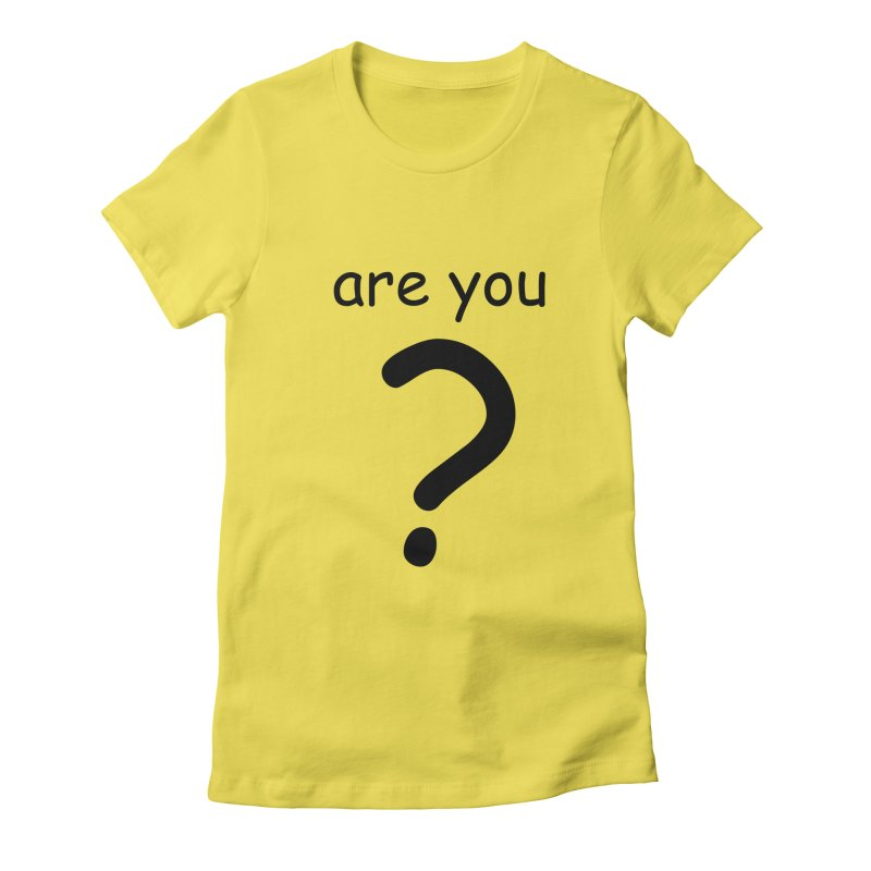 Are you? Women's Fitted T-Shirt by hotday's Artist Shop