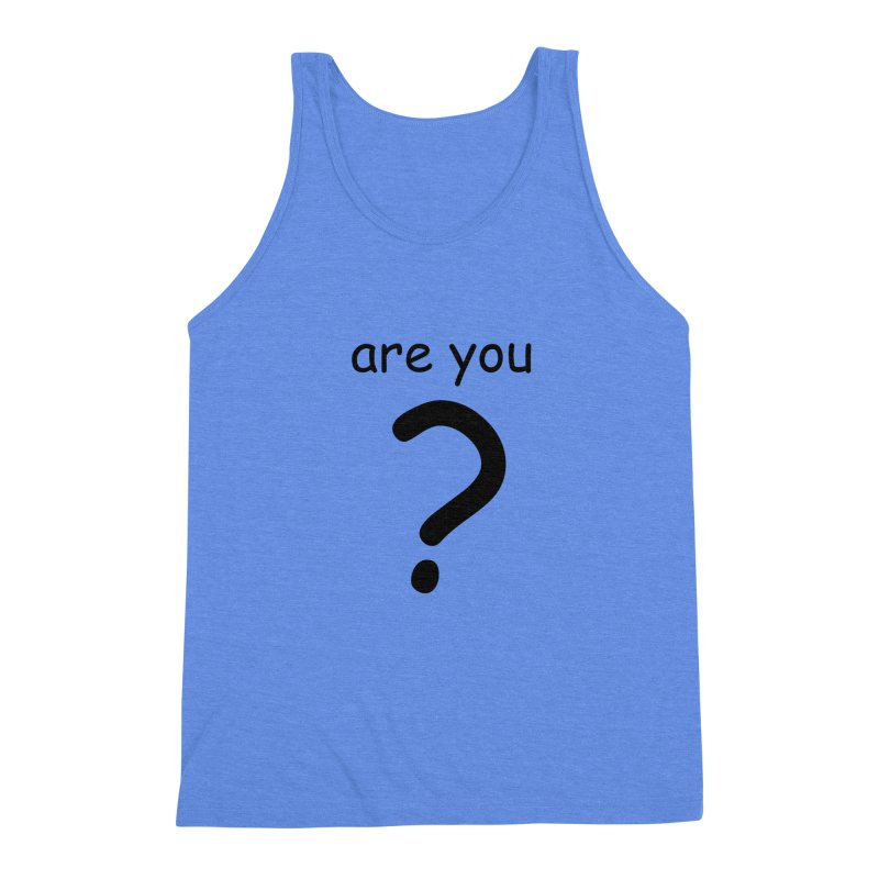 Are you? Men's Triblend Tank by hotday's Artist Shop