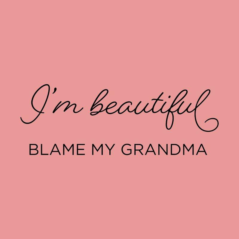 Im Beautiful , Blame my Grandma Women's T-Shirt by Hotsand